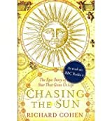 Chasing The Sun. The Epic Story Of The Star That Gives Us Light