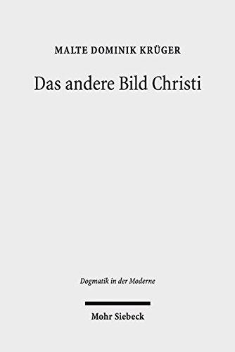 Das andere Bild Christi: Spätmoderner Protestantismus als kritische Bildreligion (Dogmatik in der Moderne)