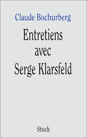 Entretiens avec Serge Klarsfeld par Claude Bochurberg
