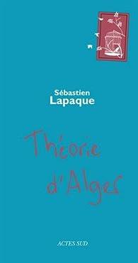 Théorie d'Alger par Sébastien Lapaque