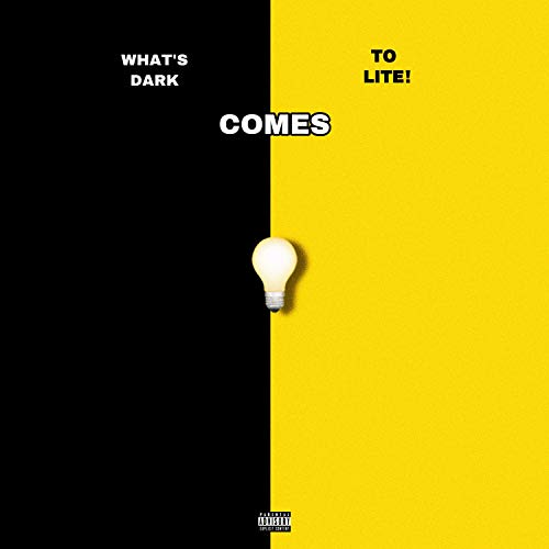 What's Dark, Comes to Lite! [Explicit]