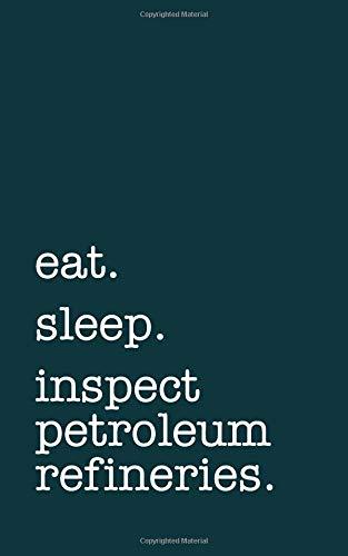 eat. sleep. inspect petroleum refineries. - Lined Notebook: Writing Journal por mithmoth