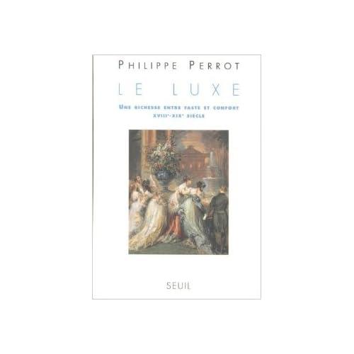 Le luxe : Une richesse entre faste et confort, XVIIIe-XIXe siècle de Philippe Perrot ( 1 janvier 1998 )