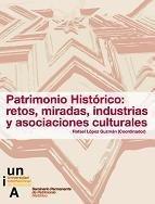Patrimonio Histrico: retos, miradas, asociaciones e industrias culturales