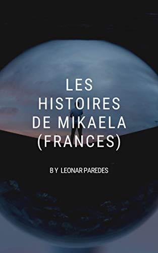 LES HISTOIRES DE MIKAELA (FRANCÉS) (French Edition) eBook: LEONAR ...