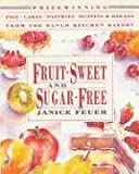 Fruit-Sweet and Sugar-Free: Prize-Winning Pies, Cakes, Pastries, Muffins, and Breads from the Ranch Kitchen Bakery (Heal