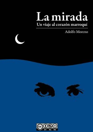 La mirada: Un viaje al corazón marroquí por Adolfo Moreno