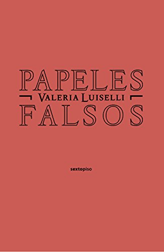 Papeles falsos por Valeria Luiselli