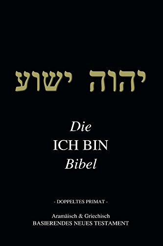 Die ICH BIN Bibel: Aramäischen & Griechischen  Neues Testament (The I AM Bible)