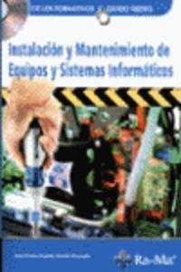 Instalación y Mantenimiento de Equipos y Sistemas Informáticos.