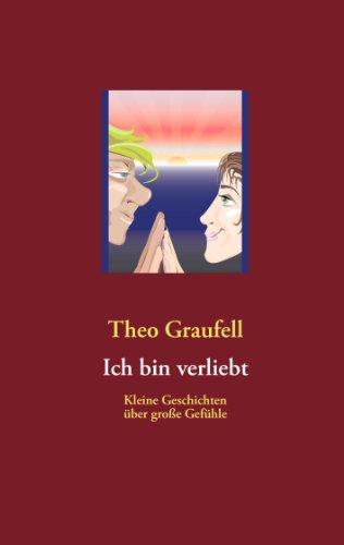 Buchseite und Rezensionen zu 'Ich bin verliebt: Kleine Geschichten über große Gefühle' von Theo Graufell