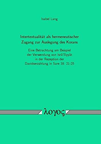 Intertextualität als hermeneutischer Zugang zur Auslegung des Korans: Eine Betrachtung am Beispiel der Verwendung von Israiliyyat in der Rezeption der Davidserzählung in Sure 38: 21-25