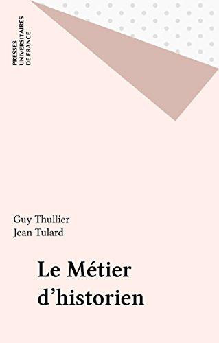 Le Métier d'historien (Que sais-je ?) par Guy Thullier