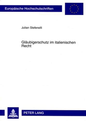 Gläubigerschutz im italienischen Recht (Europäische Hochschulschriften Recht / Reihe 2: Rechtswissenschaft / Series 2: Law / Série 2: Droit, Band 4832)