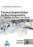 Técnicos Especialistas De Radiodiagnóstico Del Servicio Cántabro De Salud. Temario Específico (Bloque B). Volumen Ii