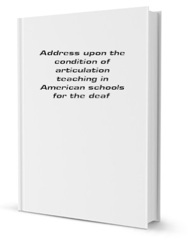Address upon the Condition of Articulation Teaching in American Schools for the Deaf