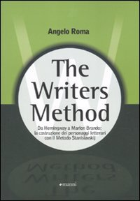 The writers method. Da Hemingway a Marlon Brando: la costruzione dei personaggi letterari con il metodo Stanislavskij