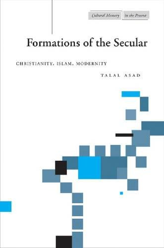 Formations of the Secular: Christianity, Islam, Modernity (Cultural Memory in the Present Series)