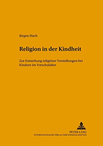 heit: Zur Entstehung religiöser Vorstellungen bei Kindern im Vorschulalter (Beiträge zur Erziehungswissenschaft und biblischen Bildung, Band 5) ()