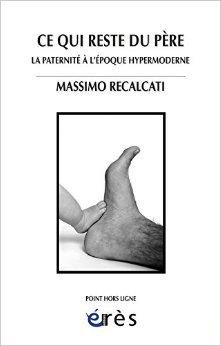 Ce qui reste du père : La paternité à l'époque hypermoderne de Massimo Recalcati,Laura Cecotti-Stievenard (Traduction) ( 24 avril 2014 )