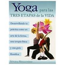 Yoga para las tres etapas de la vida/ Yoga for the Three Stages of Life (Spanish Edition) by Srivatsa Ramaswami (2007-06-30)
