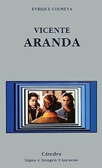 Vicente Aranda (Signo E Imagen - Signo E Imagen. Cineastas) por Enrique Colmena