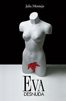 EVA DESNUDA (Spanish Edition) by [Montejo, Julia]