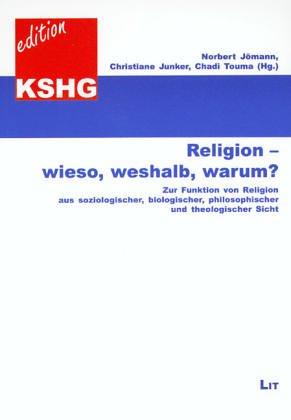 Religion - wieso, weshalb, warum?: Zur Funktion von Religion aus soziologischer, biologischer, philosophischer und theologischer Sicht