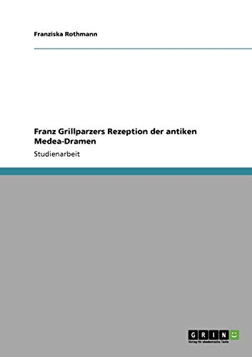 Franz Grillparzers Rezeption der antiken Medea-Dramen