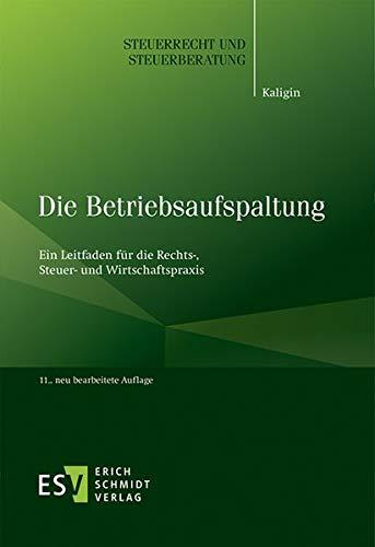 Die Betriebsaufspaltung: Ein Leitfaden für die Rechts-, Steuer- und Wirtschaftspraxis (Steuerrecht und Steuerberatung, Band 47)