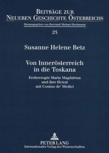 Von Innerösterreich in die Toskana: Erzherzogin Maria Magdalena und ihre Heirat mit Cosimo de' Medici