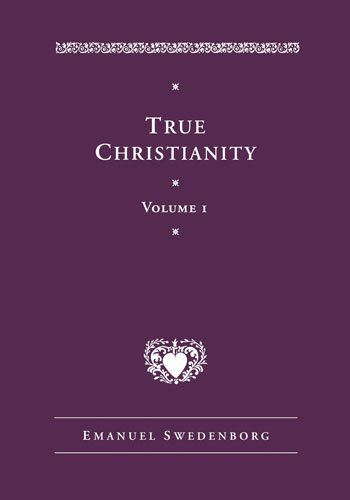 True Christianity: Containing the Whole Theology of the New Church That Was Predicted By the Lord in Daniel 7:13-14 and Revelation 21:1, 2 (Works of Emanuel Swedenborg) by EMANUEL SWEDENBORG (2006-03-01)