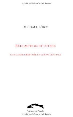 Rédemption et utopie : Le judaïsme libertaire en Europe centrale, Une étude d'affinité élective