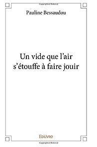 Un Vide Que l'Air S'Etouffe a Faire Jouir par Pauline Bessaudou