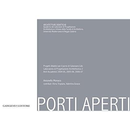 Porti Aperti - Progetti Didattici Per Il Porto Di Catanzaro Lido: Laboratorio Di Progettazione Architettonica 2 - Anni Accademici 2004.05, 2005.06, 2006.07