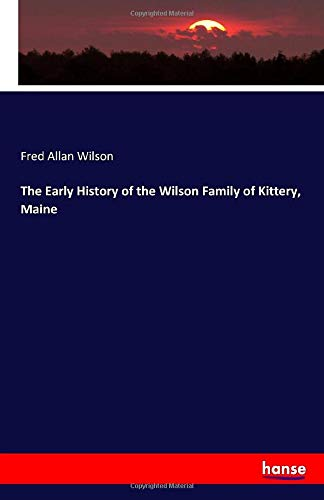 The Early History of the Wilson Family of Kittery, Maine