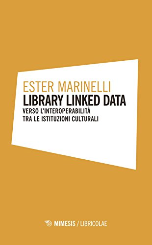 Library linked data. Verso l'interoperabilità tra le istituzioni culturali