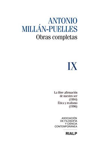 Millán-Puelles. IX. Obras completas: La libre afirmación de nuestro ser (1994)  / Ética y realismo (1996) (Obras Completas de Antonio Millán-Puelles) por Antonio Millán-Puelles