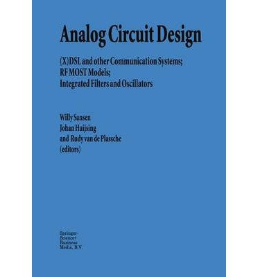[(Analog Circuit Design: (X)DSL and Other Communication Systems, RF MOST Models, Integrated Filters and Oscillators )] [Author: Willy M. C. Sansen] [Dec-2010]