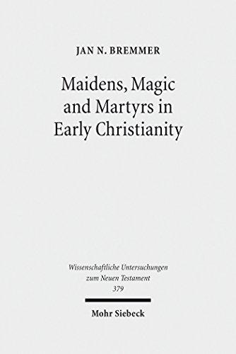 Maidens, Magic and Martyrs in Early Christianity: Collected Essays I (Wissenschaftliche Untersuchungen zum Neuen Testament Book 379) (English Edition)