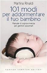 Idea Regalo - 101 modi per addormentare il tuo bambino. Manuale di sopravvivenza per genitori assonnati
