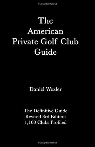 The American Private Golf Club Guide por Daniel Wexler
