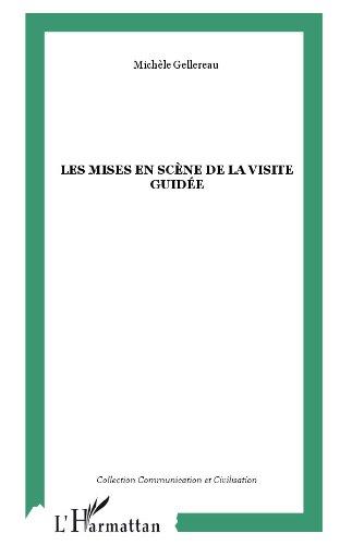 Les mises en scène de la visite guidée : Communication et médiation (Communication et Civilisation) par Michèle Gellereau