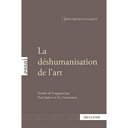 La Déshumanisation de l'art: Suivi de Idées sur le roman et de L'art au présent et au passé