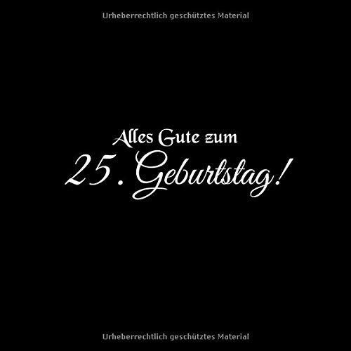 burtstag: Gästebuch Alles Gute zum 25 Geburtstag 25 Jahre Gäste buch party geschenkideen deko dekoration geburtstagsdeko zubehör ... mädchen frau mann freund männer Cover Schwarz ()
