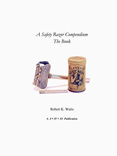 A Safety Razor Compendium: The Book por Robert K. Waits