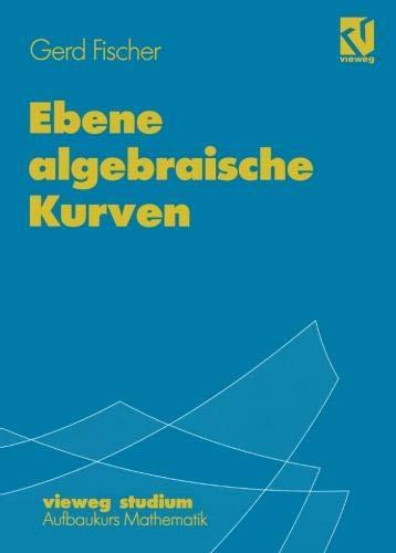 Vieweg Studium, Nr.67, Ebene algebraische Kurven (vieweg studium; Aufbaukurs Mathematik, Band 67)