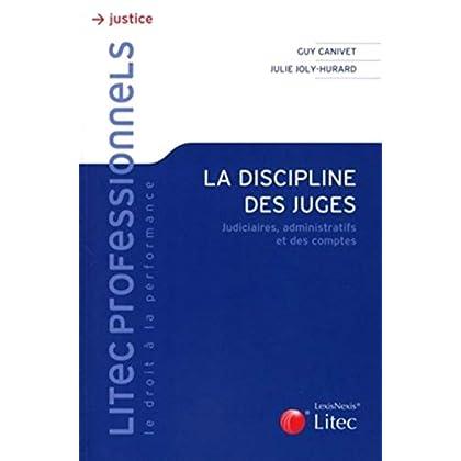 La discipline des juges: Judiciaires, administratifs et des comptes