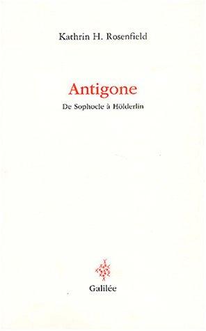 Antigone - De Sophocle à Hölderlin : La logique du