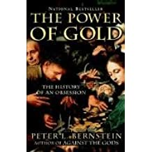 The Power of Gold: The History of an Obsession by Peter L. Bernstein (2001-10-16)